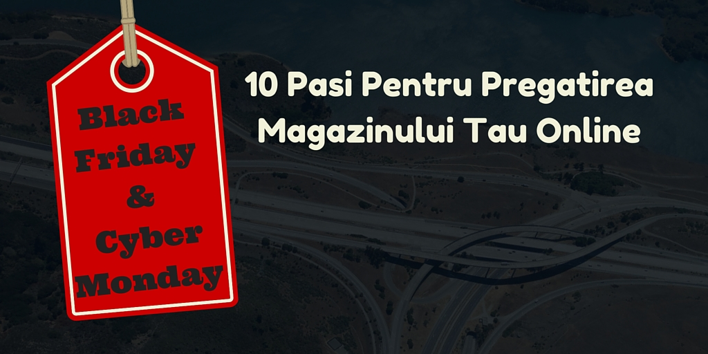 Black Friday si Cyber Monday: 10 pasi pentru pregatirea magazinului tau online