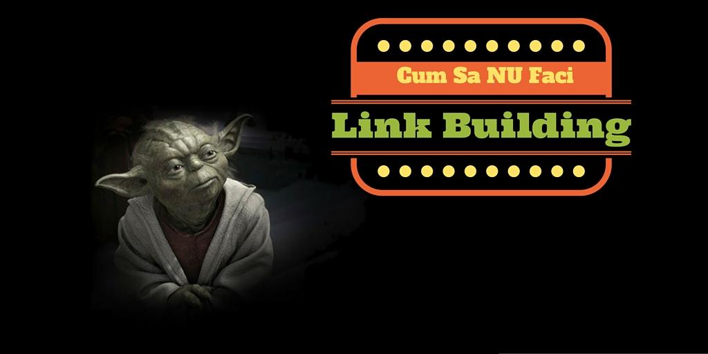 Cum Sa NU Faci Link Building