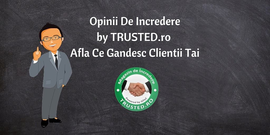 Opinii De Incredere by TRUSTED.ro: Afla Ce Gandesc Clientii Tai