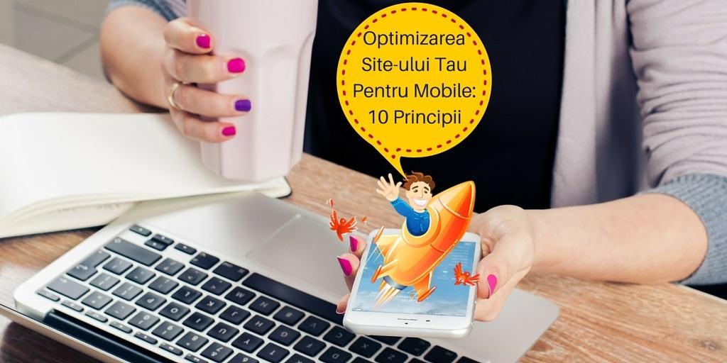 Optimizarea Site-ului Tau Pentru Mobile: 10 Principii