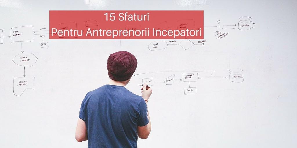 15 Sfaturi Pentru Antreprenorii Incepatori