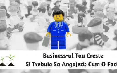 Business-ul Tau Creste Si Trebuie Sa Angajezi: Cum O Faci?