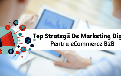 Top Strategii De Marketing Digital Pentru eCommerce B2B