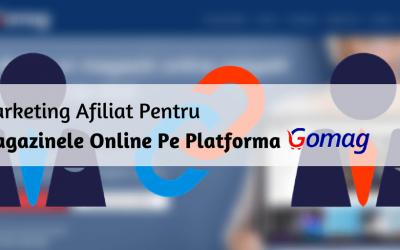 Marketing Afiliat Pentru Magazinele Online Pe Platforma Gomag