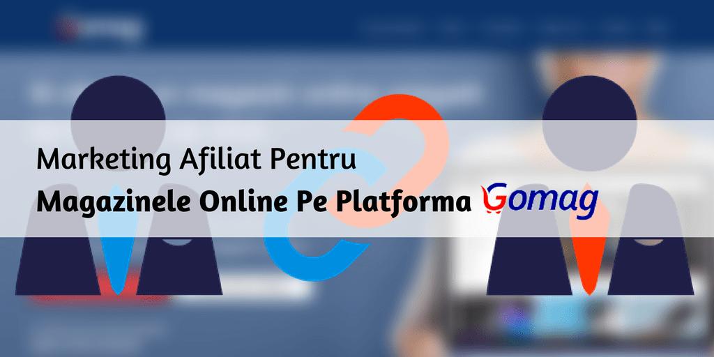 Marketing Afiliat Magazine Platforma Gomag