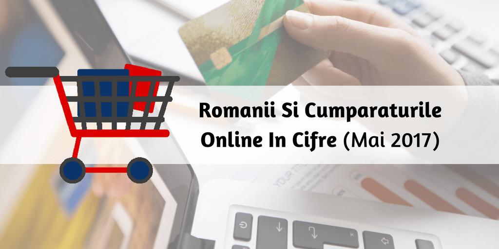 Romanii Si Cumparaturile Online In Cifre (Mai 2017)