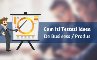 Cum Iti Testezi Ideea De Business / Produs