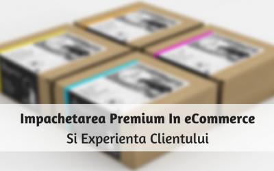 Impachetarea Premium In eCommerce Si Experienta Clientului