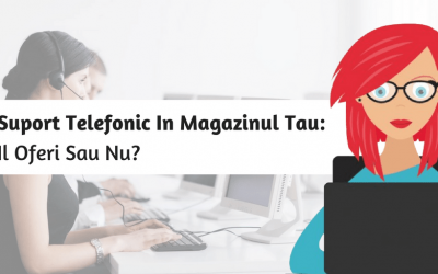 Suport Telefonic In Magazinul Tau: Il Oferi Sau Nu?