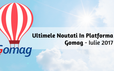 Ultimele Noutati In Platforma Gomag – Iulie 2017