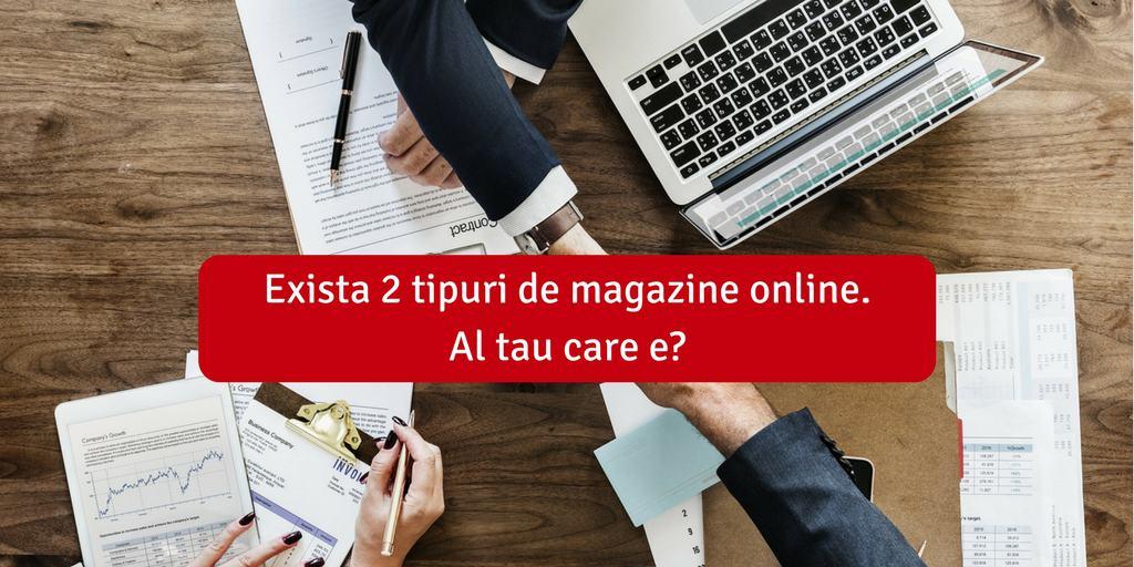 Exista 2 tipuri de magazine online. Al tau care e?
