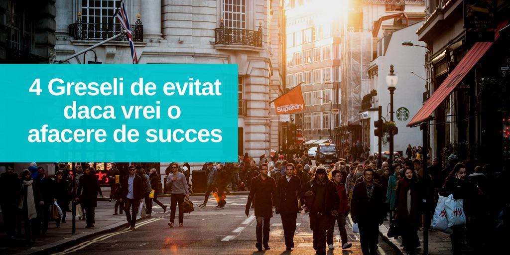 4 Greseli de evitat daca vrei O Afacere de Succes