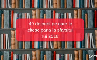 40 de carti pe care le citesc pana la sfarsitul lui 2018