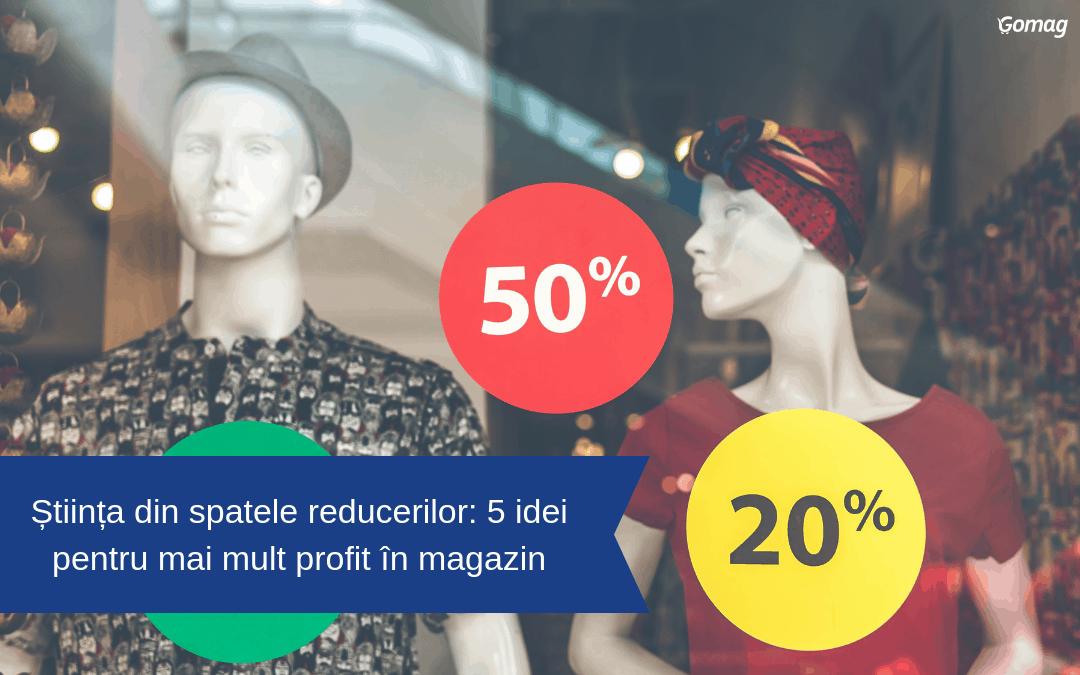 Stiinta din spatele reducerilorȘ 5 idei pentru mai mult profit in magazin