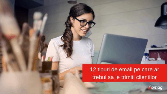 12 tipuri de email pe care ar trebui sa le trimiti clientilor