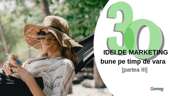 30 de idei de marketing bune pe timp de vara – si nu numai [Partea III]