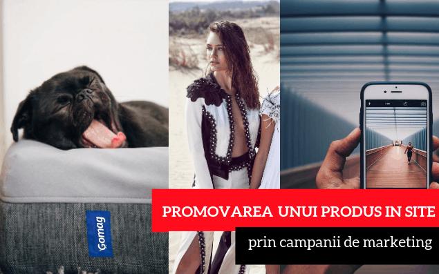 Promovarea unui produs in site prin campanii creative de marketing (si nu numai)