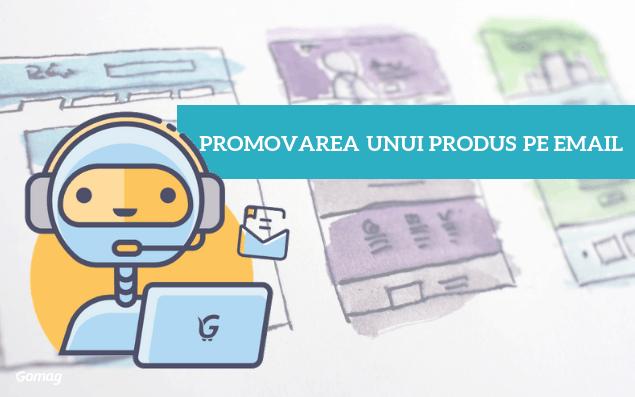 Promovarea unui produs pe email – Idei creative pentru mai multe vanzari