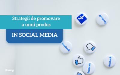 Strategii de promovare a unui produs in Social Media