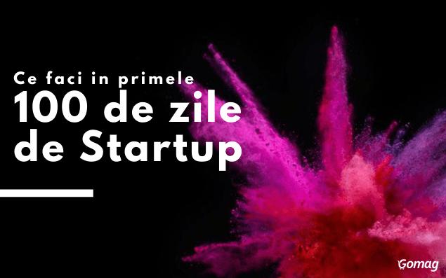 Ce faci in primele 100 de zile de Startup? Strategii pentru afaceri la inceput de drum