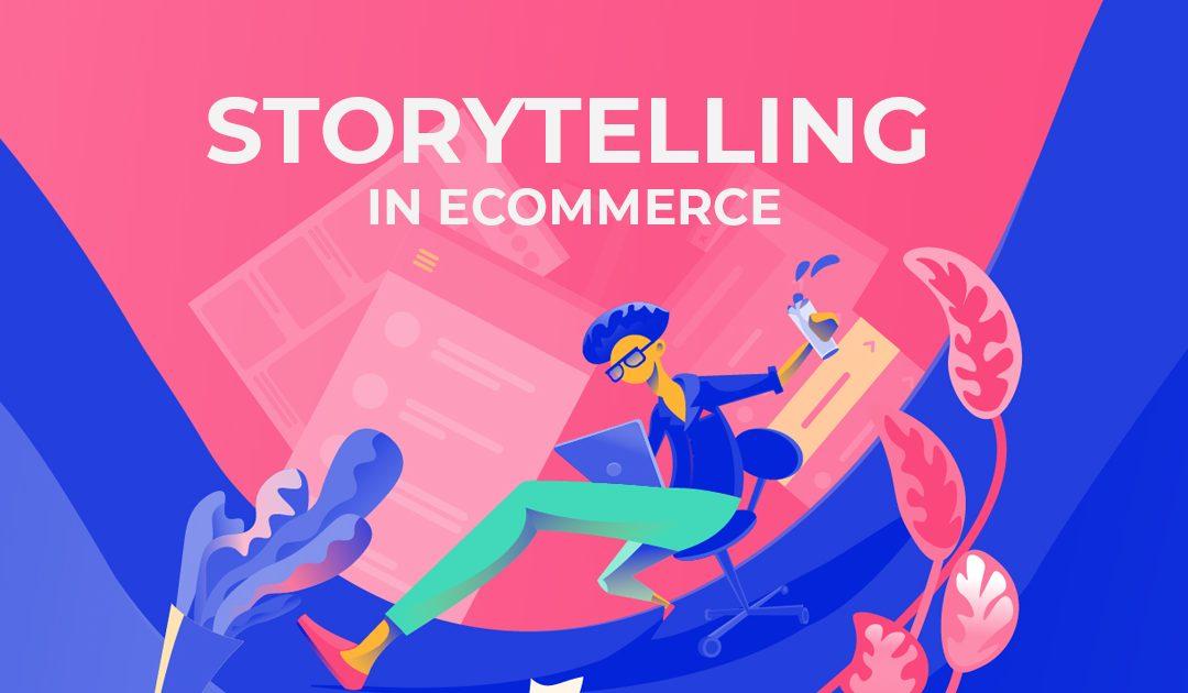 Storytelling in eCommerce – Cum sa vinzi fara sa dai impresia ca vinzi ceva