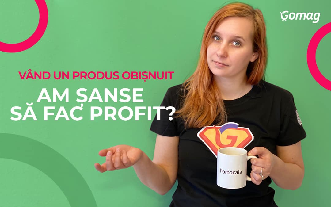 """Vand un produs obisnuit, am sanse sa fac profit?"" - Cum faci diferenta in eCommerce"