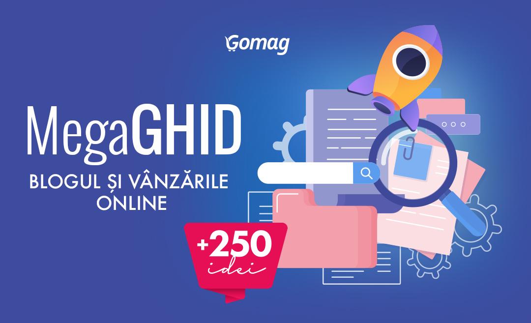 Mega Ghid - Blogul si vanzarile online: +250 de Idei pentru blog si sfaturi pentru incepatori