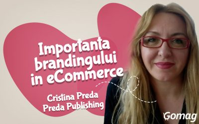 Importanta brandingului in eCommerce, cu Cristina Preda de la Preda Publishing