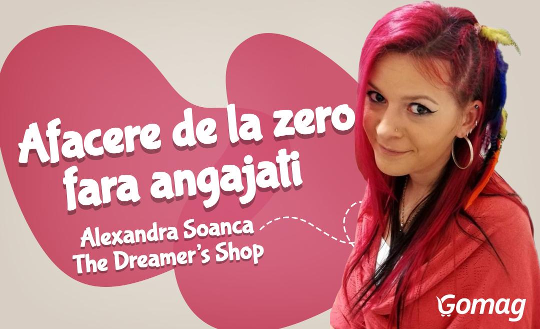 Cum creezi o afacere de la zero, fara angajati, cu Alexandra Soanca de la The Dreamer's Shop