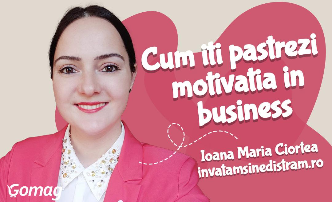 3 moduri sa iti pastrezi motivatia in business, cu Ioana Maria Ciortea de la Invatam si ne distram