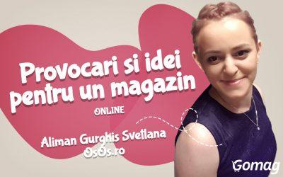 Provocari si idei pentru cand iti doresti un magazin online, cu Aliman Gurghis Svetlana de la OsOs