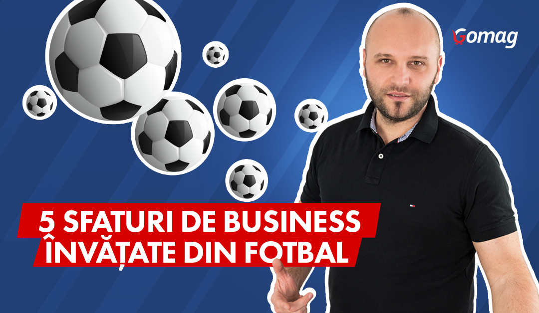 5 Sfaturi de business invatate din fotbal